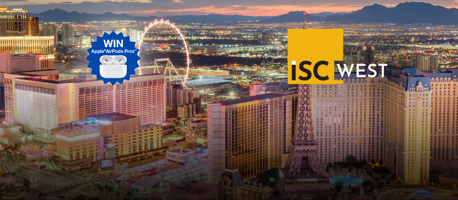 "See Us at ISC WEST 2020 Booth #8045<br />July 20-22 Sands Expo, Las Vegas, NV<br /><span style=""font-size: 25px;"">Visit Our Booth to Win Apple AirPods Pros</span>"