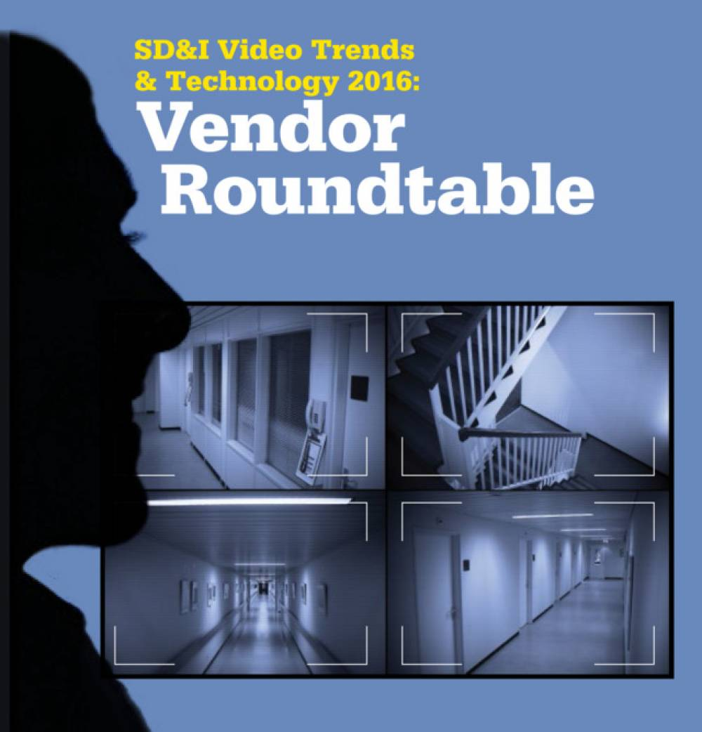 Video Trends & Technology 2016: Vendor Roundtable (Security Info Watch)